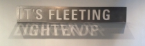 Hester/It's Fleeting/Lighten Up Typographic Installation