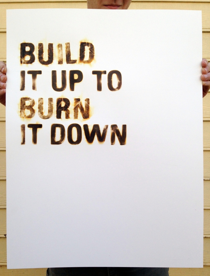 BUILD IT UP TO BURN IT DOWN